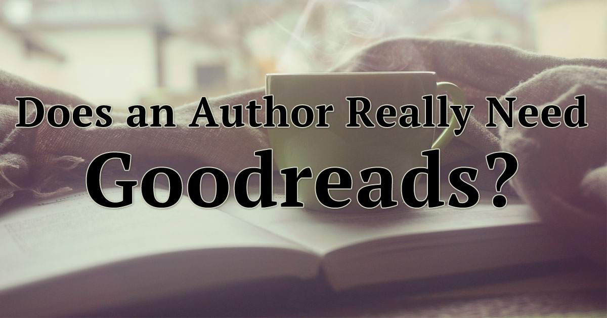 Does an Author Really Need Goodreads? | Fix My Story